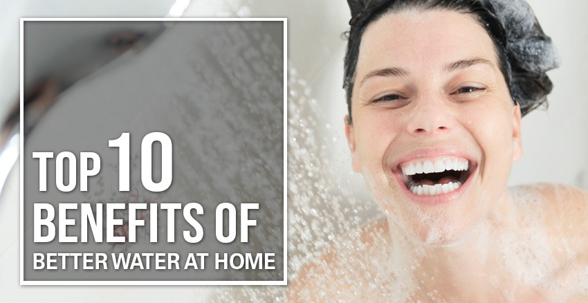 Top 10 Benefits of Better Water At Home